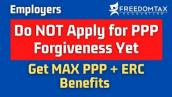 PPP Forgiveness - Do Not Apply Until You Have an Employee Retention Credit Strategy - PPP \u0026 ERC